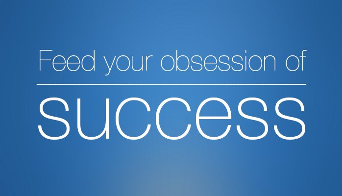Feed your obsession of Success